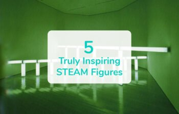 5 Truly Inspiring STEAM Figures Who Made History by Fusing Science, Technology and The Arts