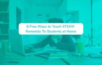 Best 8 Free Ways to Teach STEAM Remotely