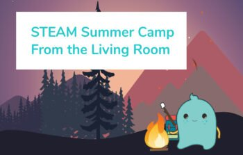 Sign Up for At-Home Virtual Summer Camp: STEAM Distance Learning in the Living Room