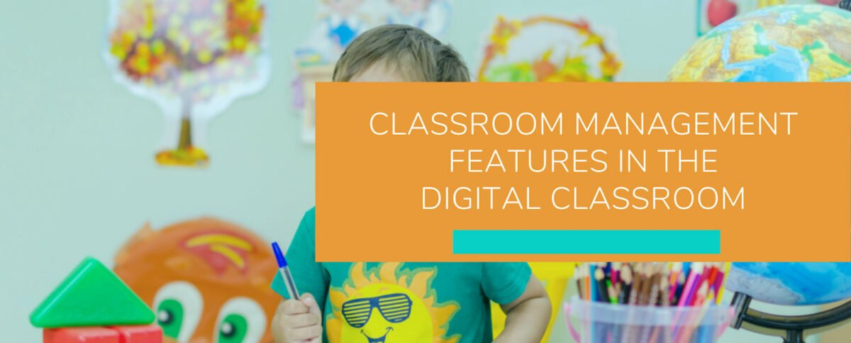 Classroom Management Features in the Digital Classroom